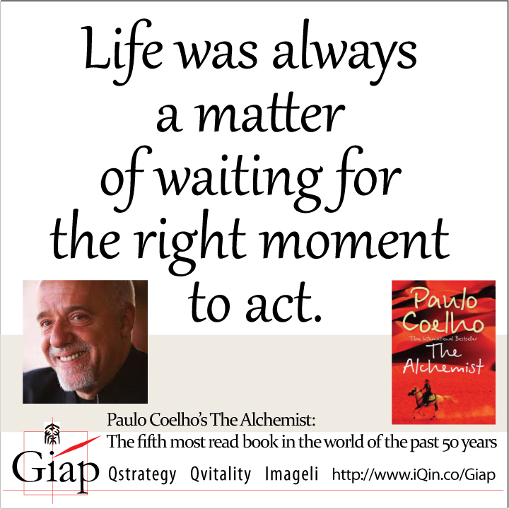 Paulo Coelho Quotes from Giap: Life was always a matter of waiting for the right moment to act. Image Size:720x720px
