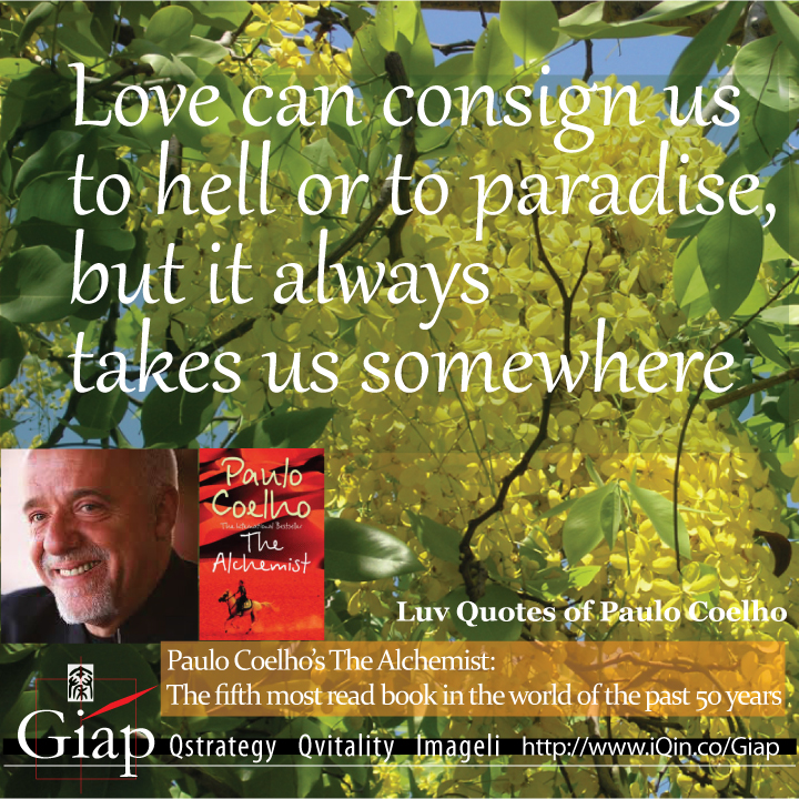 Paulo Coelho Quotes from QuotesLuv: Love Can Consign Us To Hell or To Paradise But It Always Takes Us Somewhere.Image Size:720x720px