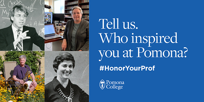 Tell us. Who inspired you at Pomona?