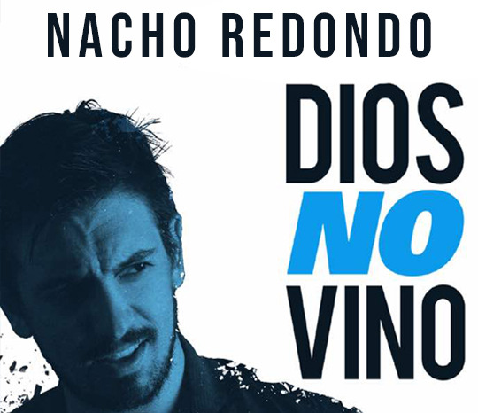 """Nacho Redondo """"Dios no Vino"""""""