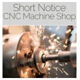 Short Notice CNC Machine Shop