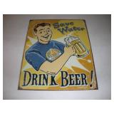 Save Water Drink Beer Metal Sign  13x16 Inches