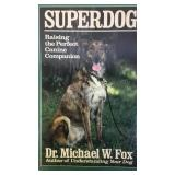 Superdog Raising the Perfect Canine Companion, by