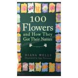 100 Flowers and How They Got Their Names, by