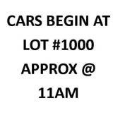 CARS BEGIN AT LOT 1000 - NOT AT END OF AUCTION!