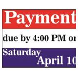 Payment due by 4:00 PM on Saturday, April 10