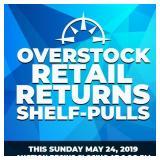 Overstock, Retail Returns, Shelf-Pulls - Sunday May 24