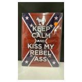 Keep Calm and Kiss my Rebel Ass Metal sign