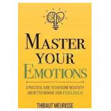 Master Your Emotions: A Practical Guide to