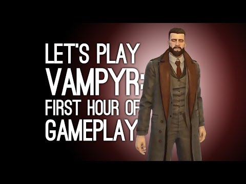 Vampyr Gameplay First Hour: Let's Play Vampyr - VAMPIRE POWERS ACTIVATE