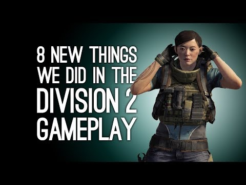 The Division 2 Gameplay: 8 New Things We Did in The Division 2 - GRASS PHYSICS! RIOT FOAM!