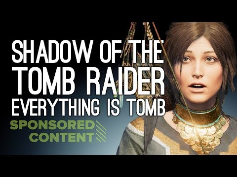 Let's Play Shadow of the Tomb Raider: EVERYTHING IS TOMB (Sponsored Content)