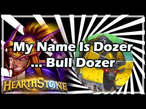 My Name Is Dozer… Bull Dozer - Boomsday / Hearthstone