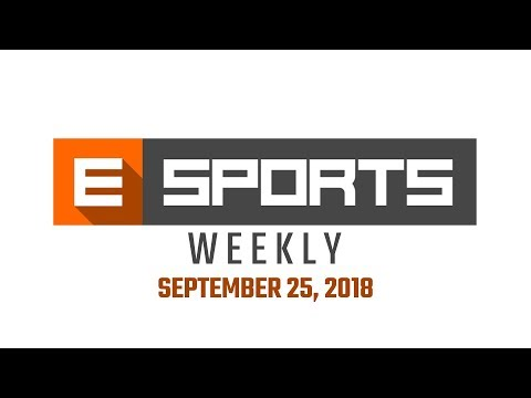 Esports Weekly September 25, 2018