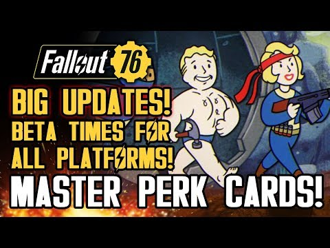 Fallout 76 - BIG UPDATES!  Beta Times For ALL Platforms! Master Rank Perk Cards! New Gameplay Info!