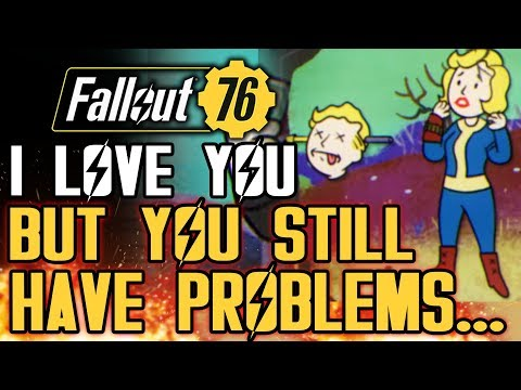 Fallout 76 - I Love You But You Still Have Problems...Let's Fix Them, Ok?