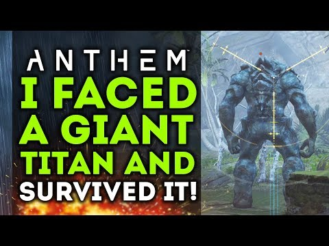 Anthem - I Faced A Giant Titan and Survived To Tell The Story! NEW GAMEPLAY!