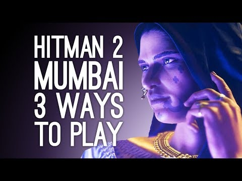 Hitman 2 Gameplay: Mumbai 3 Ways to Play! - Vanya Shah (Episode 1/2)