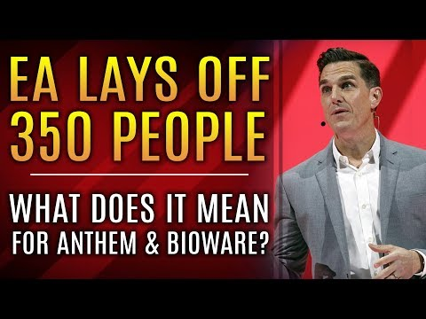 EA Lays Off 350 People, Restructures Parts of Company...What Does It Mean for Bioware and Anthem?
