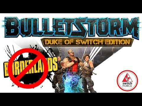 Bulletstorm Duke of Switch Edition Announced... Borderlands Switch Isn't