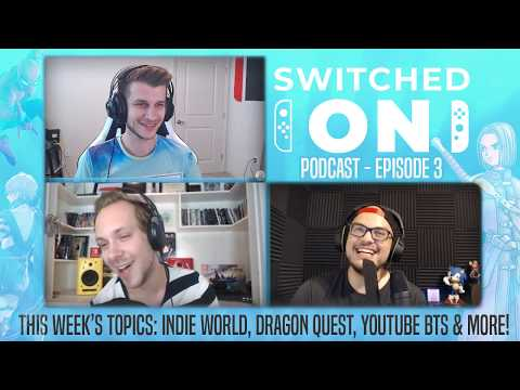 OUR MOST HYPED SWITCH GAMES, DRAGON QUEST XI, YOUTUBE BTS! The SWITCHED On Podcast - Episode 3