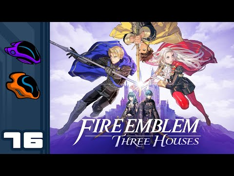 Let's Play Fire Emblem: Three Houses - Part 76 - Full Speed Ahead!
