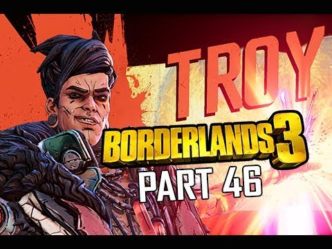 BOSS TROY - BORDERLANDS 3 Walkthrough Gameplay Part 46 (Let's Play Commentary)