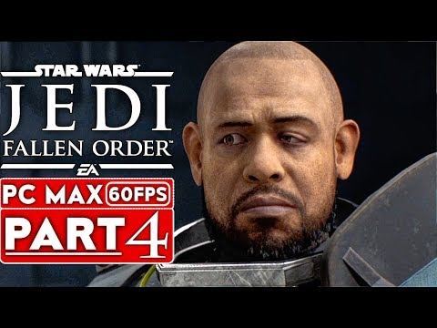 STAR WARS JEDI FALLEN ORDER Gameplay Walkthrough Part 4 [1080p HD 60FPS PC ULTRA] - No Commentary