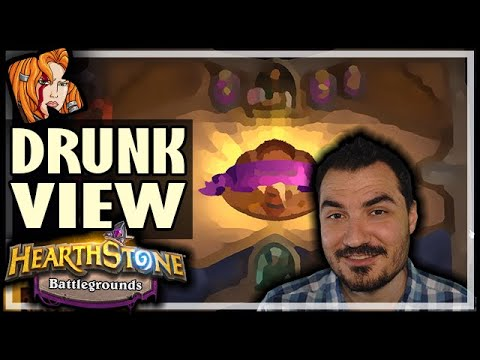 DRUNK VIEW BATTLEGROUNDS! - Hearthstone Battlegrounds
