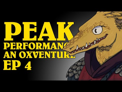 Oxventure Presents: PEAK PERFORMANCE! A Dungeons & Dragons Oxventure (Episode 4 of 4)