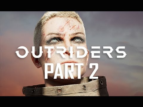 OUTRIDERS Gameplay Walkthrough Part 2 - BAD DAY