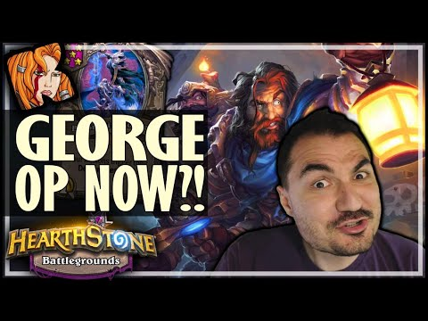 IS GEORGE ACTUALLY GOOD NOW?! - Hearthstone Battlegrounds