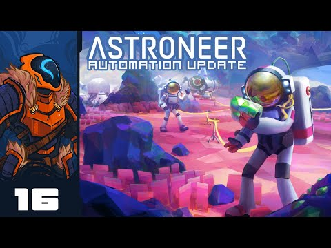 Speed Basing - Let's Play Astroneer [Automation | Co-Op] - Part 16