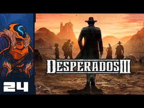 The Man Of The Hour - Let's Play Desperados 3 - PC Gameplay Part 24