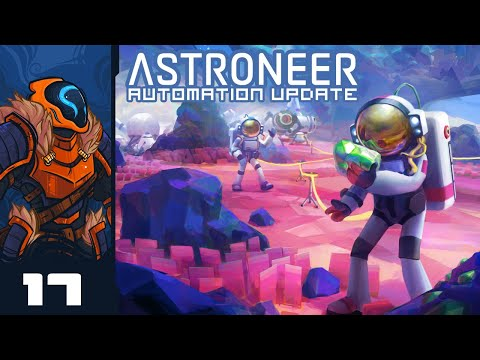 Curating A Community Is Hard, But Necessary - Let's Play Astroneer [Automation | Co-Op] - Part 17