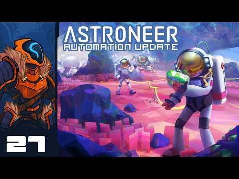 I Am The Uberminer! - Let's Play Astroneer [Automation | Co-Op] - Part 27