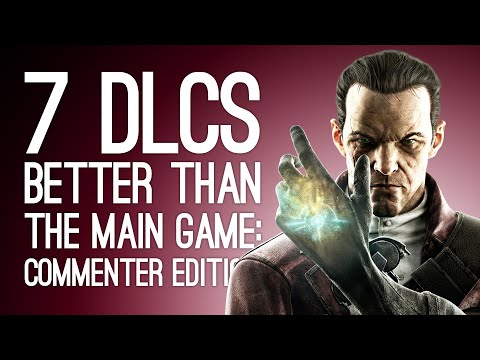 7 DLCs That Were Better Than the Main Game: Commenter Edition