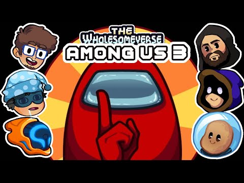 We've Gone Too Far This Time - Among Us [Wholesomeverse Live] - Part 4