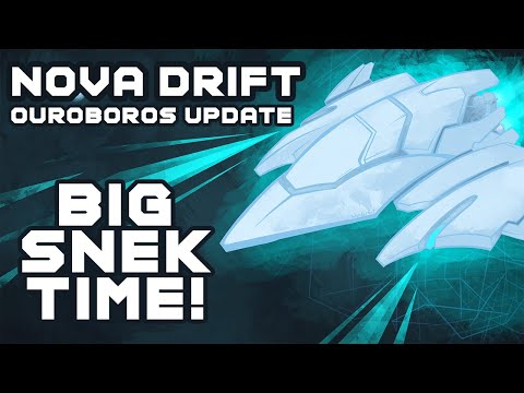 Big Snek Time! - Nova Drift: Ouroboros Update - Part 1