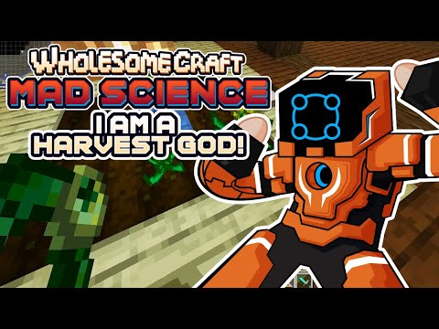 I Have Become A Harvest God! - Wholesomecraft: Mad Science [Modded Minecraft]