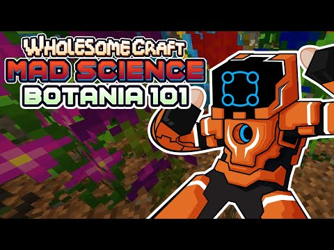 Botania 101 - Wholesomecraft: Mad Science [Modded Minecraft]