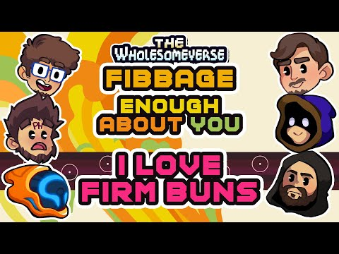 I Love Firm Buns And I Cannot Lie - Fibbage: Enough About You [Wholesomeverse Live]