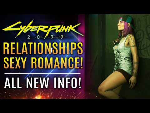 Cyberpunk 2077 - New Info! Meaningful Relationships & Sexy Romance...All New Updates!