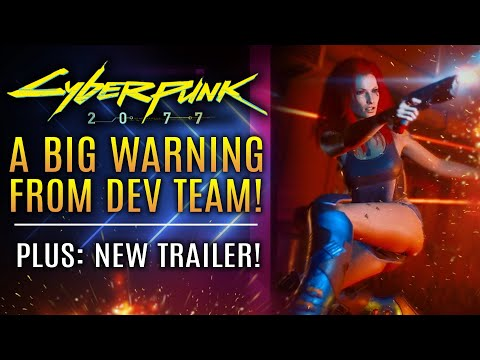 Cyberpunk 2077 - A Big Warning From CD Projekt RED!  New Trailer!  Review Copies Out Early!