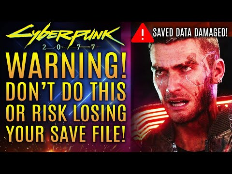 Cyberpunk 2077 - WARNING! Stop Doing This Now Or Risk Losing Your Save File!