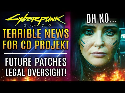 Cyberpunk 2077 - Terrible News For CD Projekt RED...Future Patches Require Review and Oversight