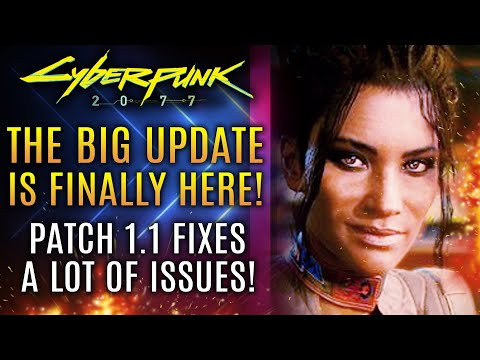 Cyberpunk 2077 - The Big Update Is FINALLY HERE!  Patch 1.1 Is Out!  Here's What It Fixes...