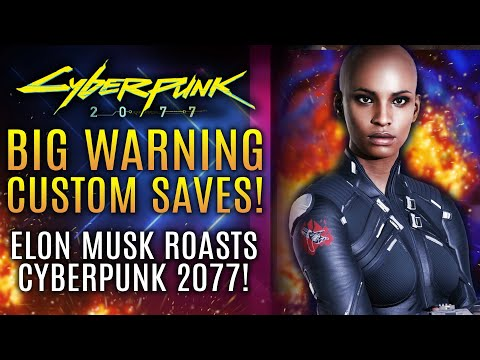 Cyberpunk 2077 - A BIG Warning About Custom Saves and Mods! Elon Musk Roasts The Game!