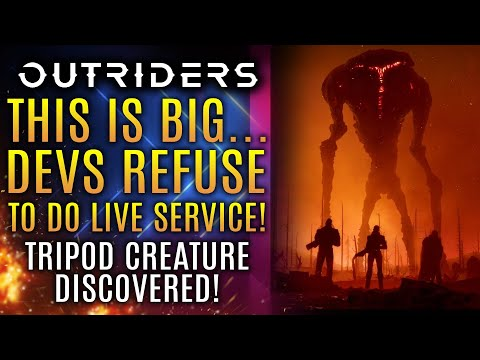 Outriders - BIG NEWS!  Dev Refuses Live Service Nonsense!  Tripod Creature Spotted! New Updates!