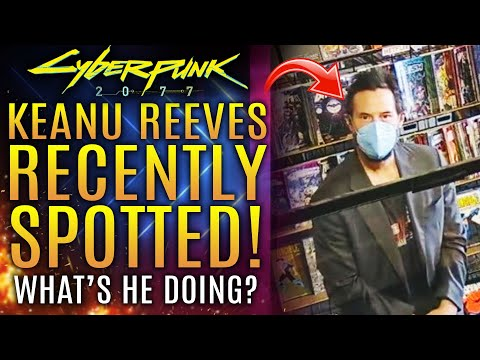 Cyberpunk 2077 - Keanu Reeves Recently Spotted!  What's He Doing?  All New Updates!